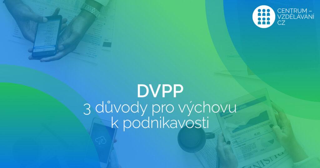 DVPP – 3 důvody pro výchovu k podnikavosti