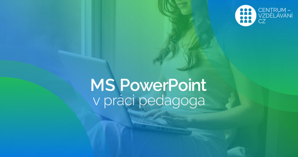 DVPP - MS PowerPoint v práci pedagoga