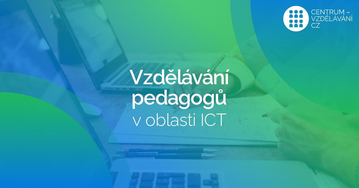 Vzdělávání pedagogů (nejen) v oblasti ICT